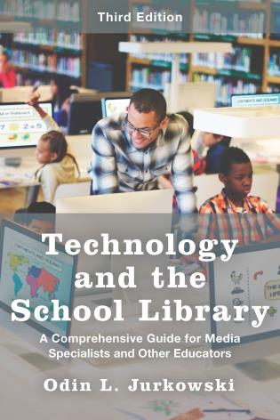 Cover image for the book Technology and the School Library: A Comprehensive Guide for Media Specialists and Other Educators, Third Edition