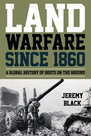 Cover image for the book Land Warfare since 1860: A Global History of Boots on the Ground
