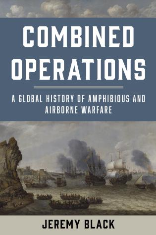 Cover image for the book Combined Operations: A Global History of Amphibious and Airborne Warfare