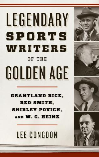 Cover image for the book Legendary Sports Writers of the Golden Age: Grantland Rice, Red Smith, Shirley Povich, and W. C. Heinz