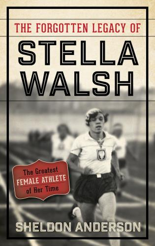 Cover image for the book The Forgotten Legacy of Stella Walsh: The Greatest Female Athlete of Her Time
