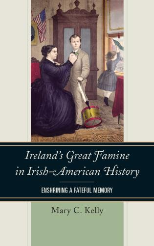 Cover image for the book Ireland's Great Famine in Irish-American History: Enshrining a Fateful Memory