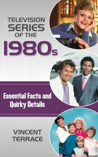 Cover image for the book Television Series of the 1980s: Essential Facts and Quirky Details
