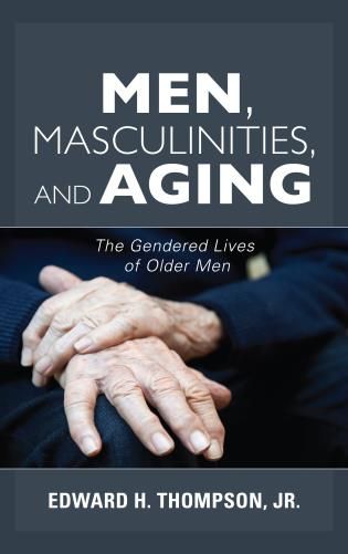 Cover image for the book Men, Masculinities, and Aging: The Gendered Lives of Older Men
