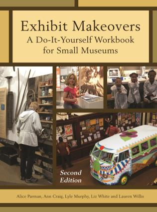 Cover image for the book Exhibit Makeovers: A Do-It-Yourself Workbook for Small Museums, Second Edition