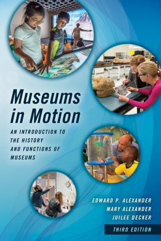 Cover image for the book Museums in Motion: An Introduction to the History and Functions of Museums, Third Edition
