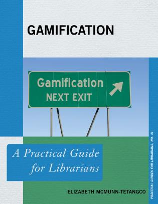 Cover image for the book Gamification: A Practical Guide for Librarians
