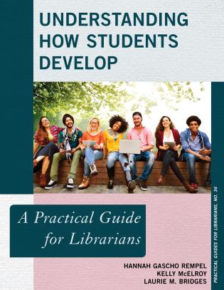 Cover image for the book Understanding How Students Develop: A Practical Guide for Librarians