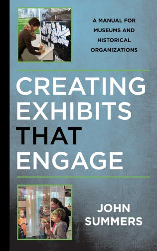 Cover image for the book Creating Exhibits That Engage: A Manual for Museums and Historical Organizations
