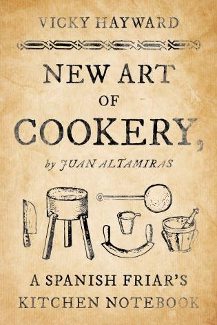 Cover image for the book New Art of Cookery: A Spanish Friar's Kitchen Notebook by Juan Altamiras