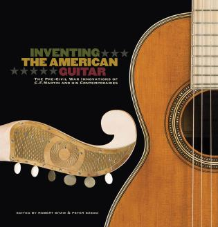Cover image for the book Inventing the American Guitar: The Pre-Civil War Innovations of C.F. Martin and His Contemporaries