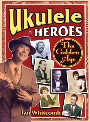 Cover image for the book Ukulele Heroes: The Golden Age