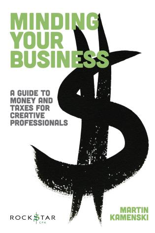 Cover image for the book Minding Your Business: A Guide to Money and Taxes for Creative Professionals