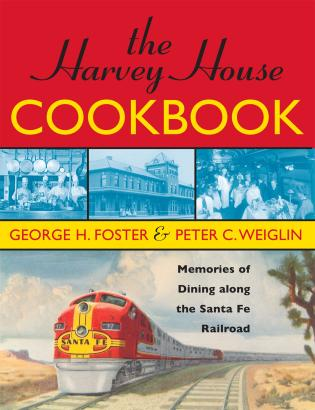 Cover image for the book The Harvey House Cookbook: Memories of Dining Along the Santa Fe Railroad, 2nd Edition