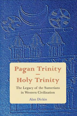 Cover image for the book Pagan Trinity - Holy Trinity: The Legacy of the Sumerians in Western Civilization