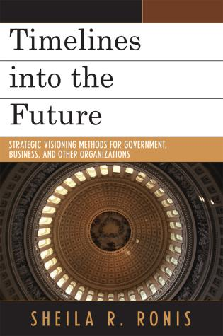 Cover image for the book Timelines into the Future: Strategic Visioning Methods for Government, Business, and Other Organizations