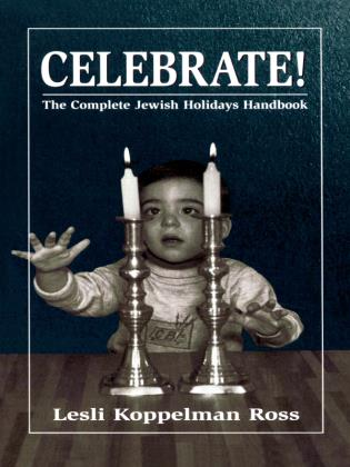 Cover image for the book Celebrate!: The Complete Jewish Holidays Handbook