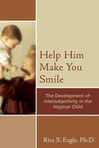 Cover image for the book Help Him Make You Smile: The Development of Intersubjectivity in the Atypical Child