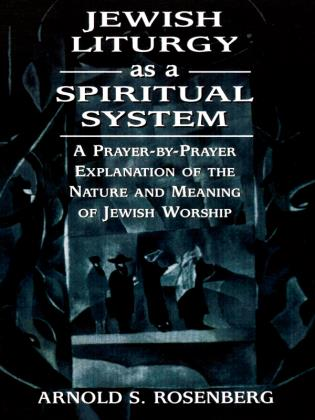 Cover image for the book Jewish Liturgy as a Spiritual System: A Prayer-by-Prayer Explanation of the Nature and Meaning of Jewish Worship