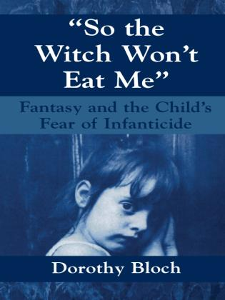 Cover image for the book So the Witch Won't Eat Me: Fantasy and the Child's Fear of Infanticide