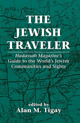 Cover image for the book The Jewish Traveler: Hadassah Magazine's Guide to the World's Jewish Communities and Sights