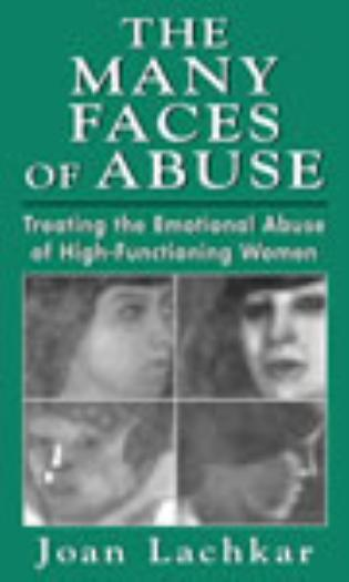 Cover image for the book The Many Faces of Abuse: Treating the Emotional Abuse of High-Functioning Women