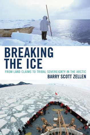 Cover image for the book Breaking the Ice: From Land Claims to Tribal Sovereignty in the Arctic
