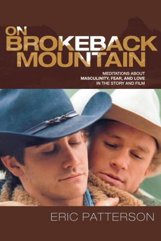 Cover image for the book On Brokeback Mountain: Meditations about Masculinity, Fear, and Love in the Story and the Film