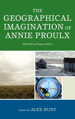 Cover image for the book The Geographical Imagination of Annie Proulx: Rethinking Regionalism