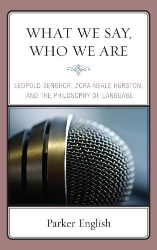 Cover image for the book What We Say, Who We Are: Leopold Senghor, Zora Neale Hurston, and the Philosophy of Language