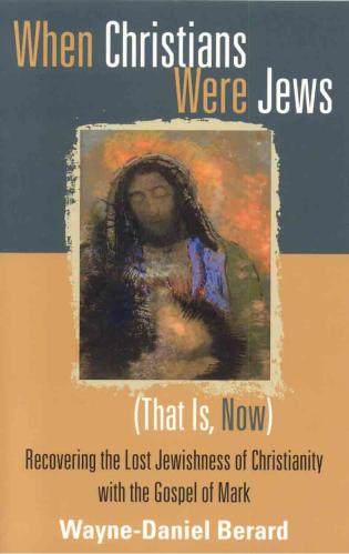 Cover image for the book When Christians Were Jews (That Is, Now): Recovering the Lost Jewishness of Christianity with the Gospel of Mark