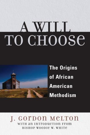Cover image for the book A Will to Choose: The Origins of African American Methodism