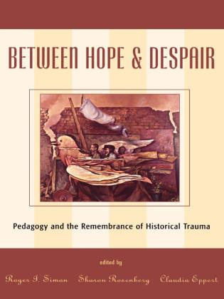 Cover image for the book Between Hope and Despair: Pedagogy and the Remembrance of Historical Trauma