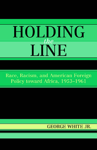 Cover image for the book Holding the Line: Race, Racism, and American Foreign Policy Toward Africa, 1953-1961