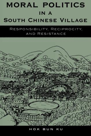 Cover image for the book Moral Politics in a South Chinese Village: Responsibility, Reciprocity, and Resistance