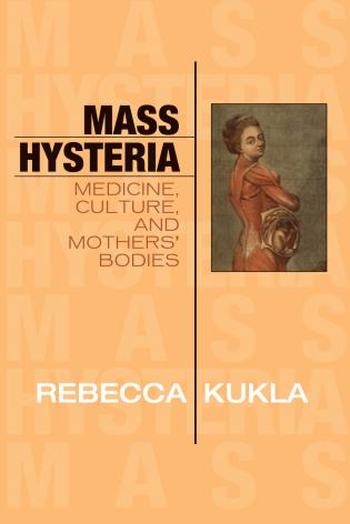 Cover image for the book Mass Hysteria: Medicine, Culture, and Mothers' Bodies