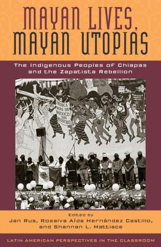 Cover image for the book Mayan Lives, Mayan Utopias: The Indigenous Peoples of Chiapas and the Zapatista Rebellion