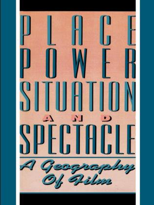 Cover image for the book Place, Power, Situation and Spectacle: A Geography of Film