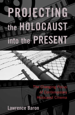 Cover image for the book Projecting the Holocaust into the Present: The Changing Focus of Contemporary Holocaust Cinema