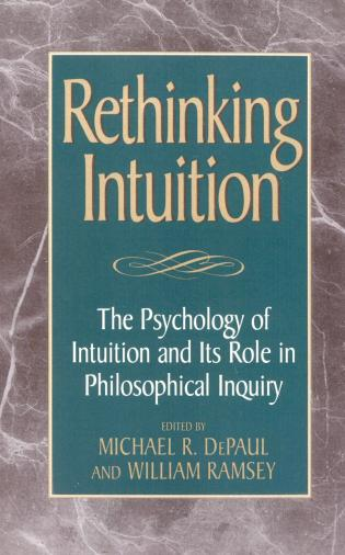 Cover image for the book Rethinking Intuition: The Psychology of Intuition and its Role in Philosophical Inquiry