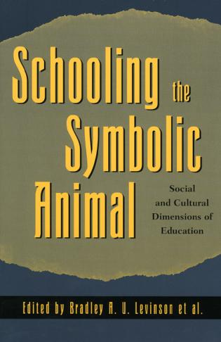 Cover image for the book Schooling the Symbolic Animal: Social and Cultural Dimensions of Education