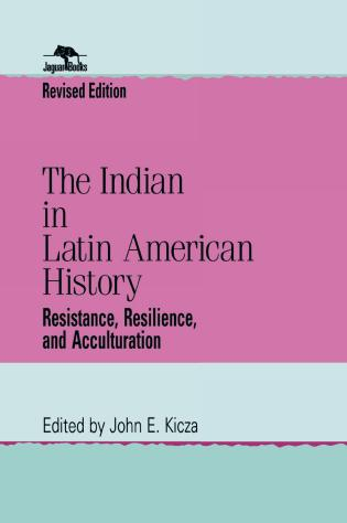 Cover image for the book The Indian in Latin American History: Resistance, Resilience, and Acculturation, Revised Edition
