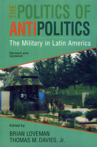 Cover image for the book The Politics of Antipolitics: The Military in Latin America
