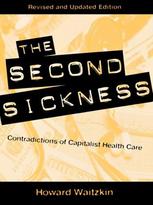 Cover image for the book The Second Sickness: Contradictions of Capitalist Health Care, 2nd edition