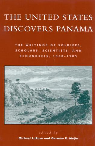 Cover image for the book The United States Discovers Panama: The Writings of Soldiers, Scholars, Scientists, and Scoundrels, 1850D1905
