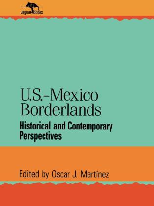 Cover image for the book U.S.-Mexico Borderlands: Historical and Contemporary Perspectives