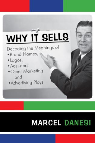 Cover image for the book Why It Sells: Decoding the Meanings of Brand Names, Logos, Ads, and Other Marketing and Advertising Ploys