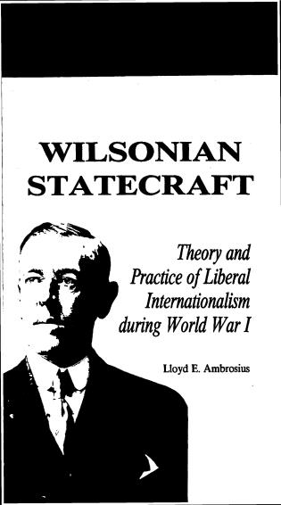 Cover image for the book Wilsonian Statecraft: Theory and Practice of Liberal Internationalism During World War I (America in the Modern World)