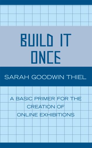 Cover image for the book Build It Once: A Basic Primer for the Creation of Online Exhibitions
