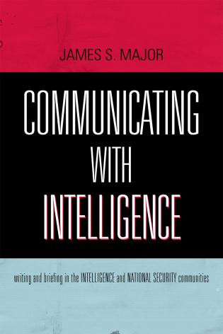 Cover image for the book Communicating With Intelligence: Writing and Briefing in the Intelligence and National Security Communities